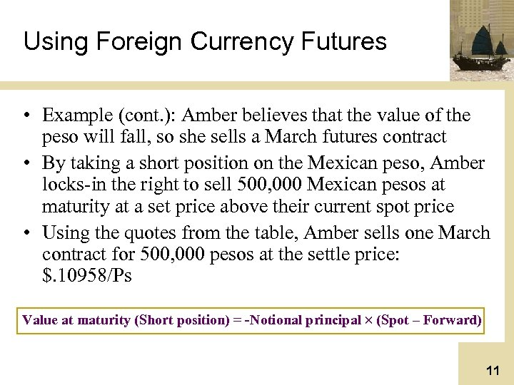 Using Foreign Currency Futures • Example (cont. ): Amber believes that the value of