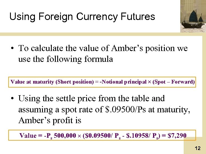 Using Foreign Currency Futures • To calculate the value of Amber's position we use