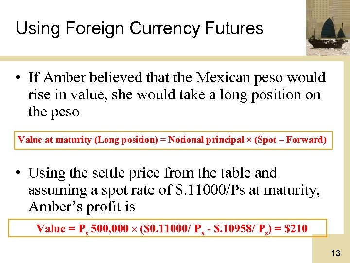 Using Foreign Currency Futures • If Amber believed that the Mexican peso would rise