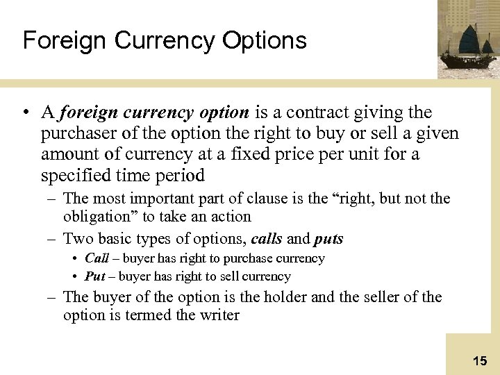 Foreign Currency Options • A foreign currency option is a contract giving the purchaser