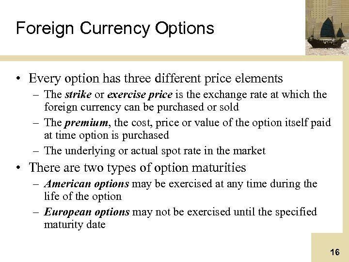 Foreign Currency Options • Every option has three different price elements – The strike