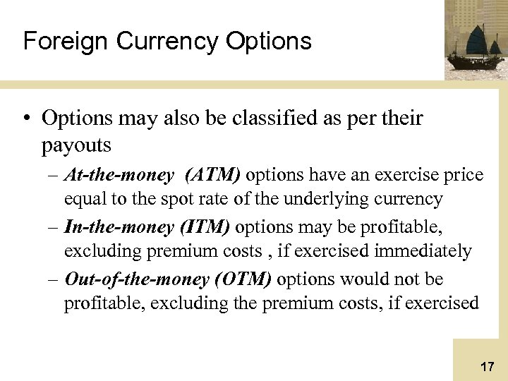 Foreign Currency Options • Options may also be classified as per their payouts –