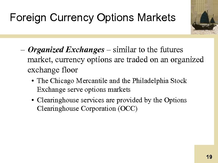 Foreign Currency Options Markets – Organized Exchanges – similar to the futures market, currency