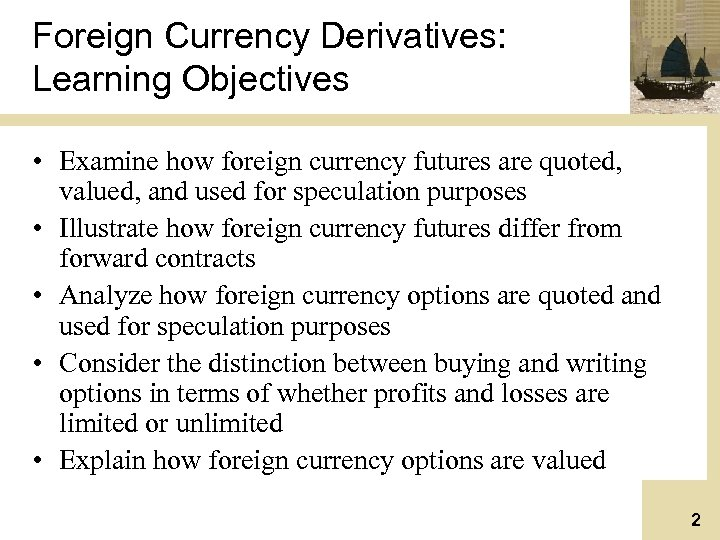 Foreign Currency Derivatives: Learning Objectives • Examine how foreign currency futures are quoted, valued,
