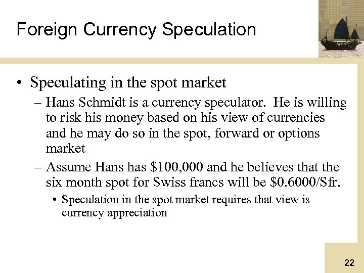 Foreign Currency Speculation • Speculating in the spot market – Hans Schmidt is a