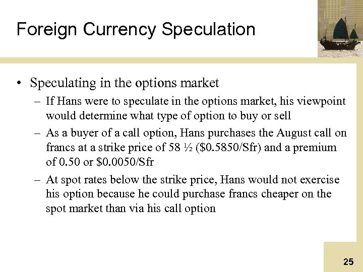 Foreign Currency Speculation • Speculating in the options market – If Hans were to