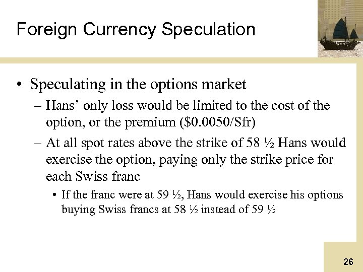Foreign Currency Speculation • Speculating in the options market – Hans' only loss would