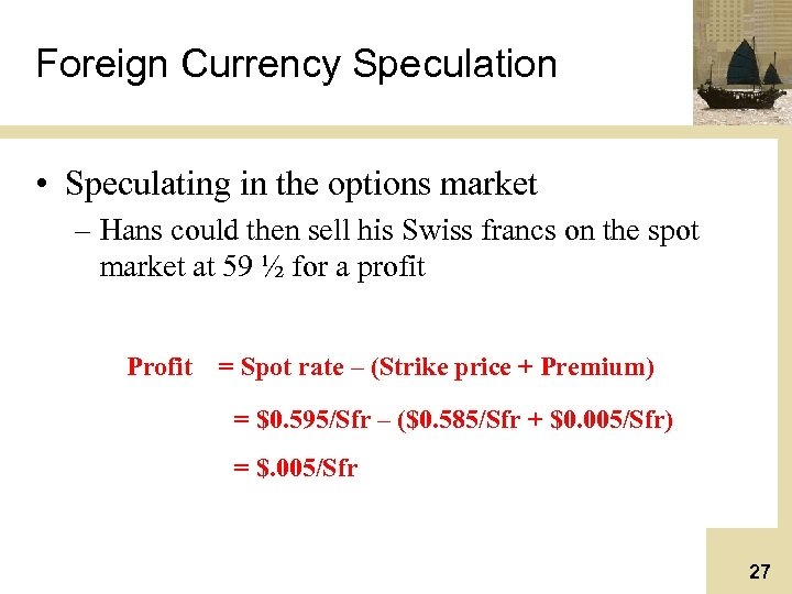 Foreign Currency Speculation • Speculating in the options market – Hans could then sell