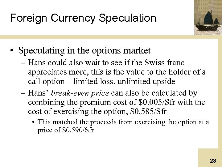 Foreign Currency Speculation • Speculating in the options market – Hans could also wait