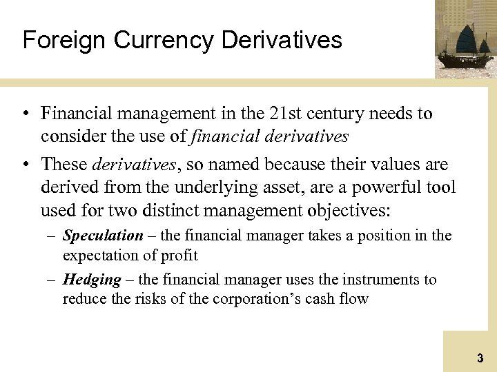 Foreign Currency Derivatives • Financial management in the 21 st century needs to consider