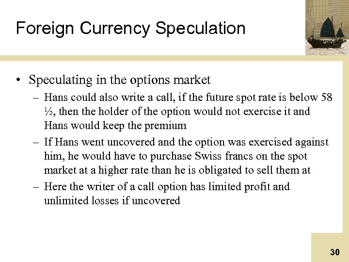 Foreign Currency Speculation • Speculating in the options market – Hans could also write