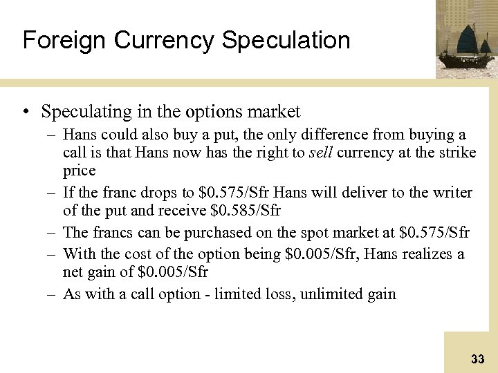 Foreign Currency Speculation • Speculating in the options market – Hans could also buy
