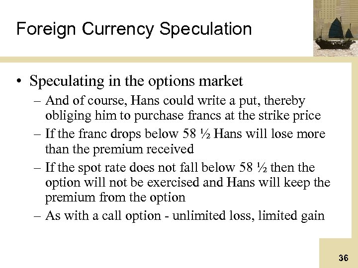 Foreign Currency Speculation • Speculating in the options market – And of course, Hans
