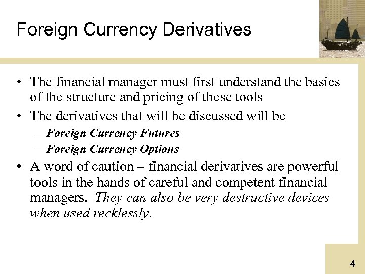 Foreign Currency Derivatives • The financial manager must first understand the basics of the
