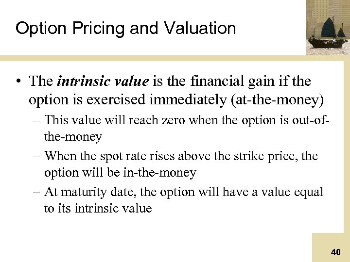 Option Pricing and Valuation • The intrinsic value is the financial gain if the
