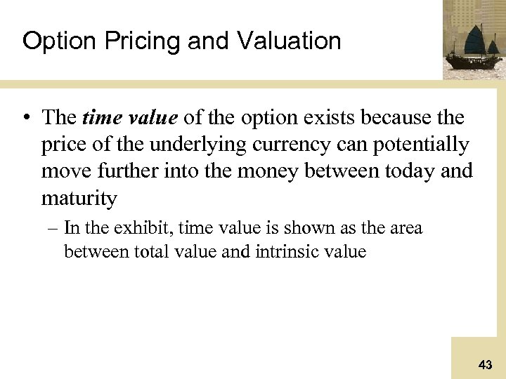 Option Pricing and Valuation • The time value of the option exists because the