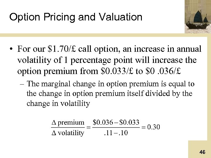 Option Pricing and Valuation • For our $1. 70/£ call option, an increase in
