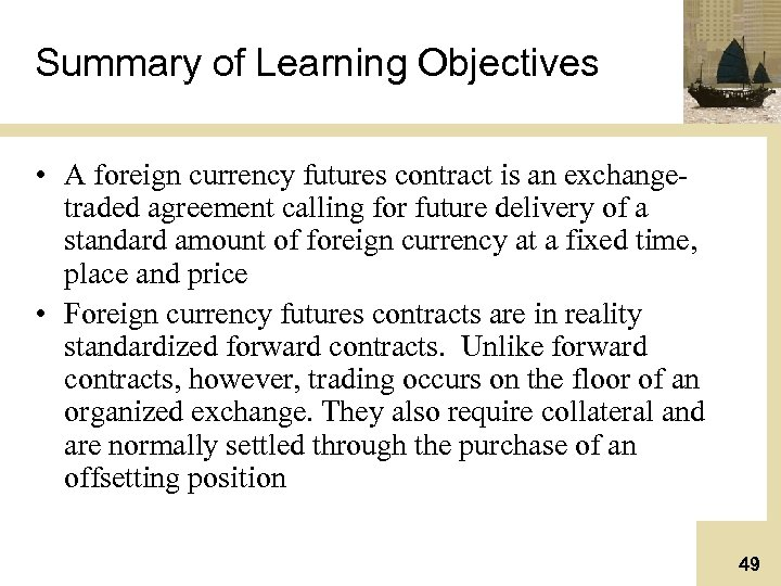 Summary of Learning Objectives • A foreign currency futures contract is an exchangetraded agreement