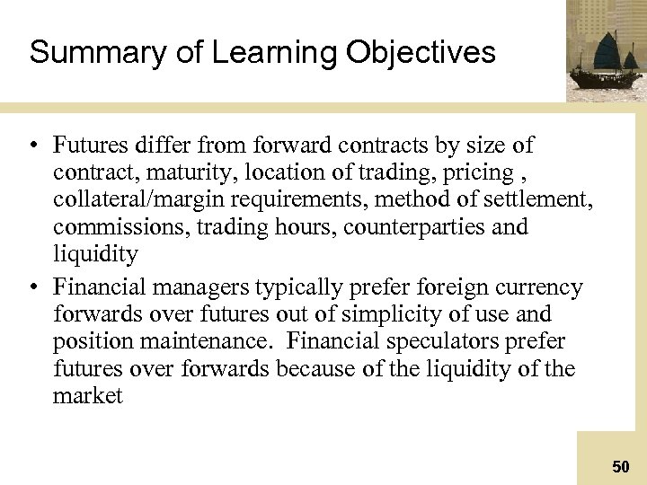 Summary of Learning Objectives • Futures differ from forward contracts by size of contract,