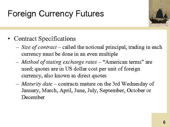 Foreign Currency Futures • Contract Specifications – Size of contract – called the notional