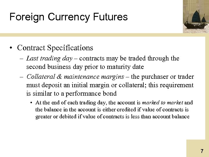 Foreign Currency Futures • Contract Specifications – Last trading day – contracts may be