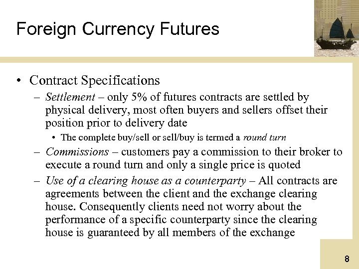 Foreign Currency Futures • Contract Specifications – Settlement – only 5% of futures contracts