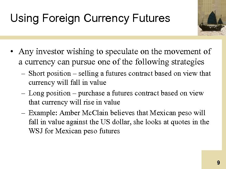 Using Foreign Currency Futures • Any investor wishing to speculate on the movement of
