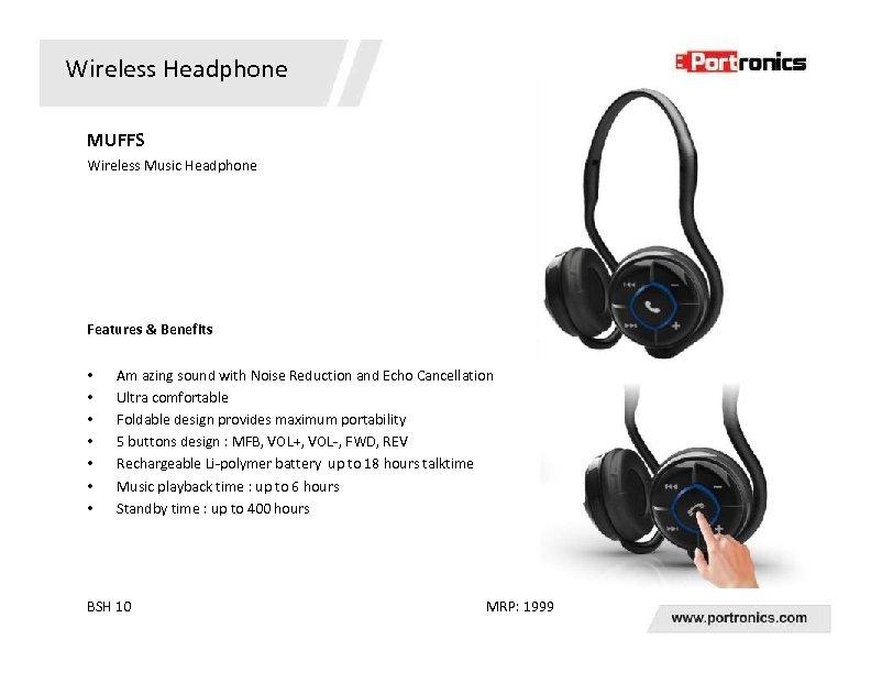 Wireless Headphone MUFFS Wireless Music Headphone Features & Benefits • • Am azing sound