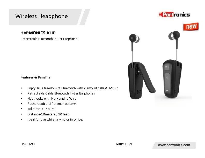 Wireless Headphone HARMONICS KLIP Retarctable Bluetooth In-Ear Earphone Features & Benefits • • Enjoy