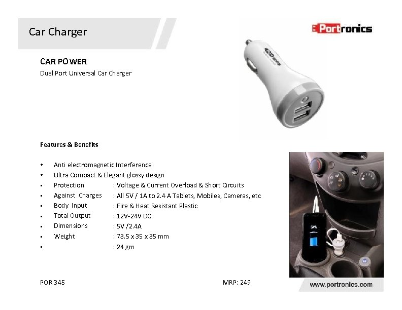 Car Charger CAR POWER Dual Port Universal Car Charger Features & Benefits • •