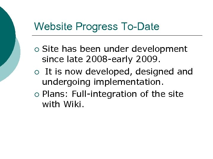 Website Progress To-Date Site has been under development since late 2008 -early 2009. ¡