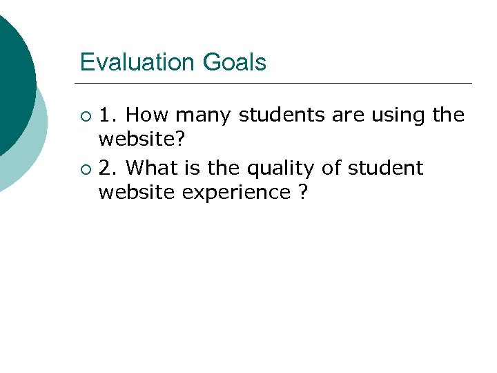 Evaluation Goals 1. How many students are using the website? ¡ 2. What is