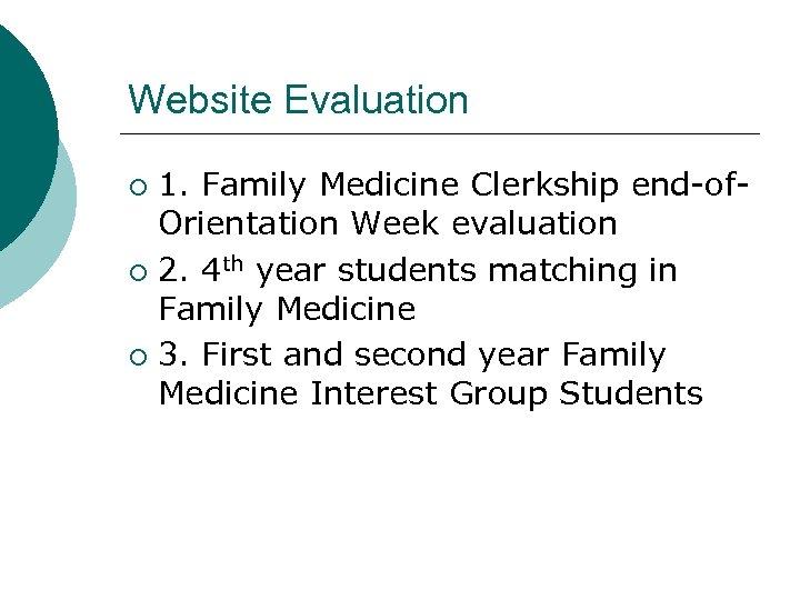 Website Evaluation 1. Family Medicine Clerkship end-of. Orientation Week evaluation ¡ 2. 4 th