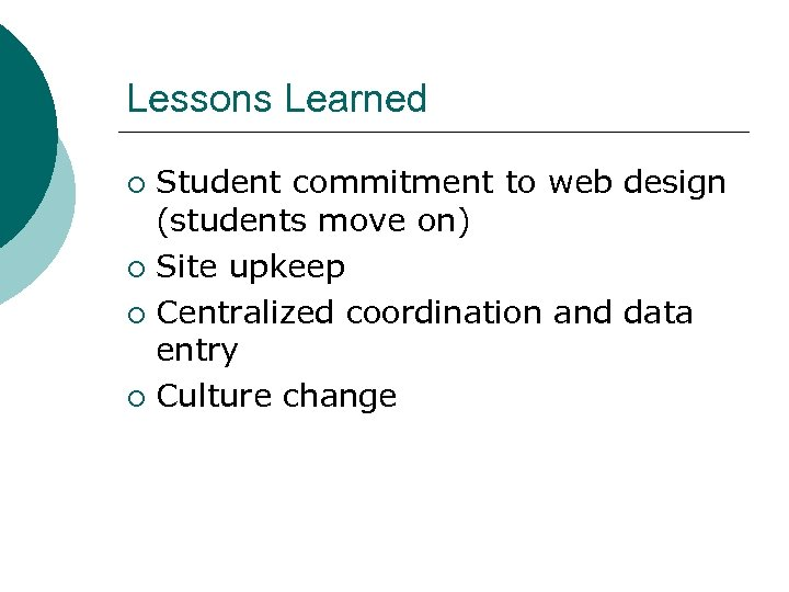 Lessons Learned Student commitment to web design (students move on) ¡ Site upkeep ¡
