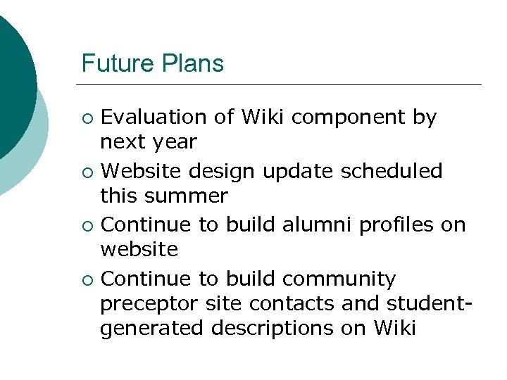 Future Plans Evaluation of Wiki component by next year ¡ Website design update scheduled