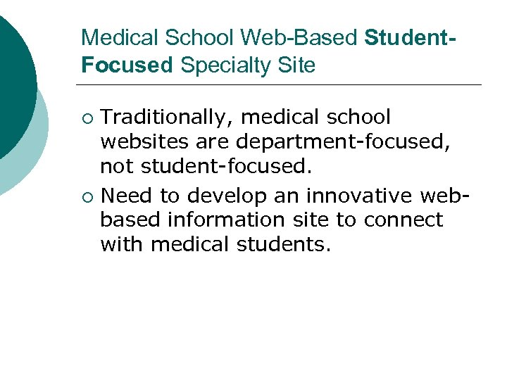 Medical School Web-Based Student. Focused Specialty Site Traditionally, medical school websites are department-focused, not