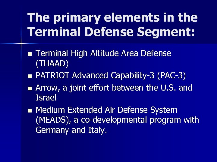The primary elements in the Terminal Defense Segment: n n Terminal High Altitude Area