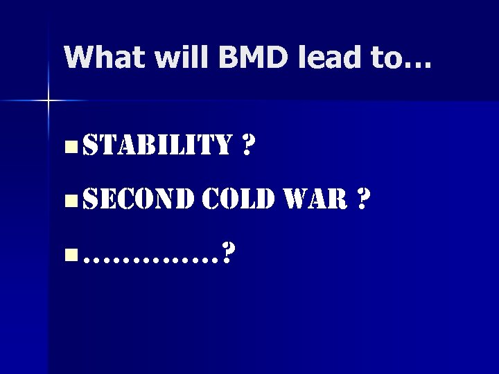 What will BMD lead to… n STABILITY ? n SECOND COLD WAR ? n