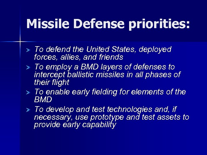 Missile Defense priorities: To defend the United States, deployed forces, allies, and friends To