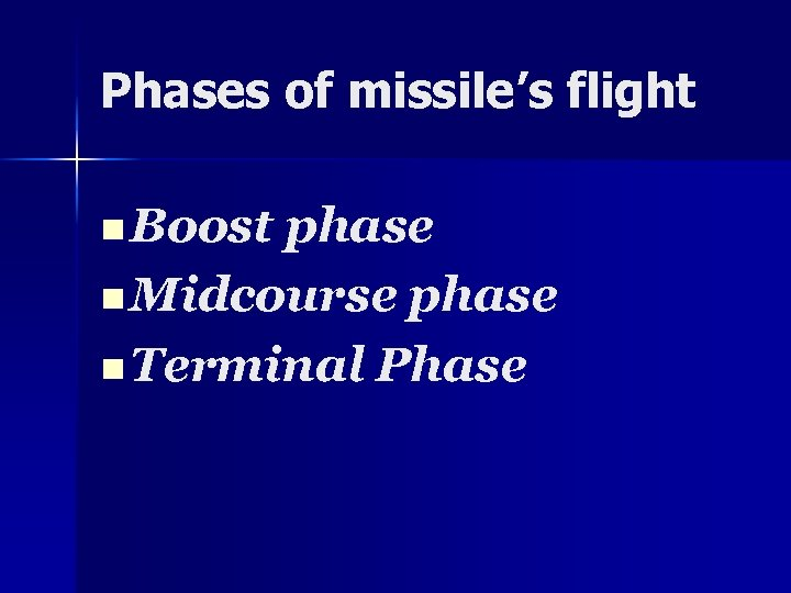 Phases of missile's flight n Boost phase n Midcourse phase n Terminal Phase