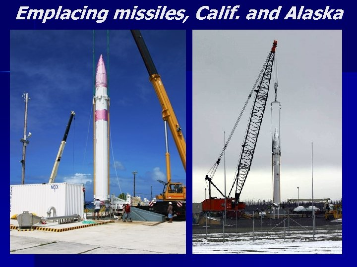 Emplacing missiles, Calif. and Alaska