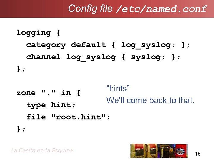 Config file /etc/named. conf logging { category default { log_syslog; }; channel log_syslog {