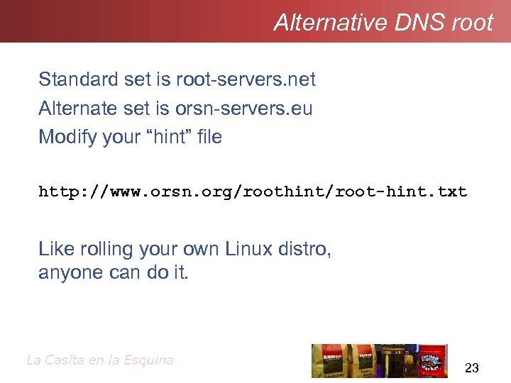 Alternative DNS root Standard set is root-servers. net Alternate set is orsn-servers. eu Modify