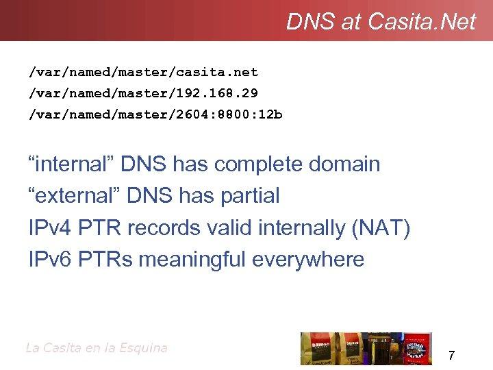 """DNS at Casita. Net /var/named/master/casita. net /var/named/master/192. 168. 29 /var/named/master/2604: 8800: 12 b """"internal"""""""