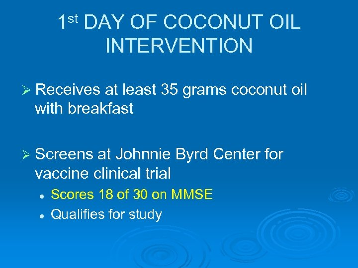 1 st DAY OF COCONUT OIL INTERVENTION Ø Receives at least 35 grams coconut