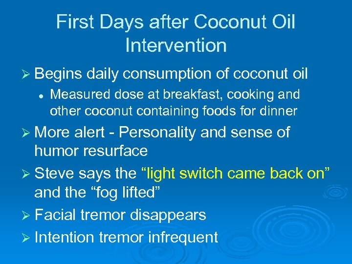 First Days after Coconut Oil Intervention Ø Begins daily consumption of coconut l oil