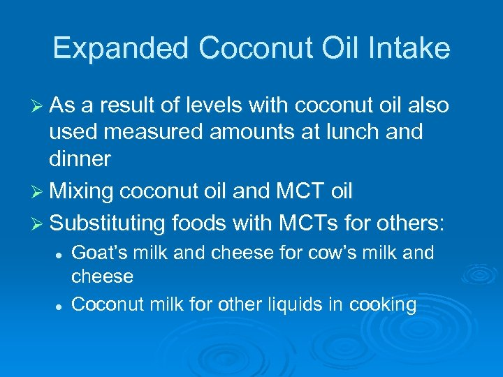 Expanded Coconut Oil Intake Ø As a result of levels with coconut oil also