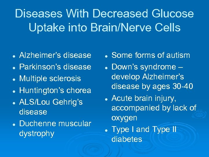 Diseases With Decreased Glucose Uptake into Brain/Nerve Cells l l l Alzheimer's disease Parkinson's
