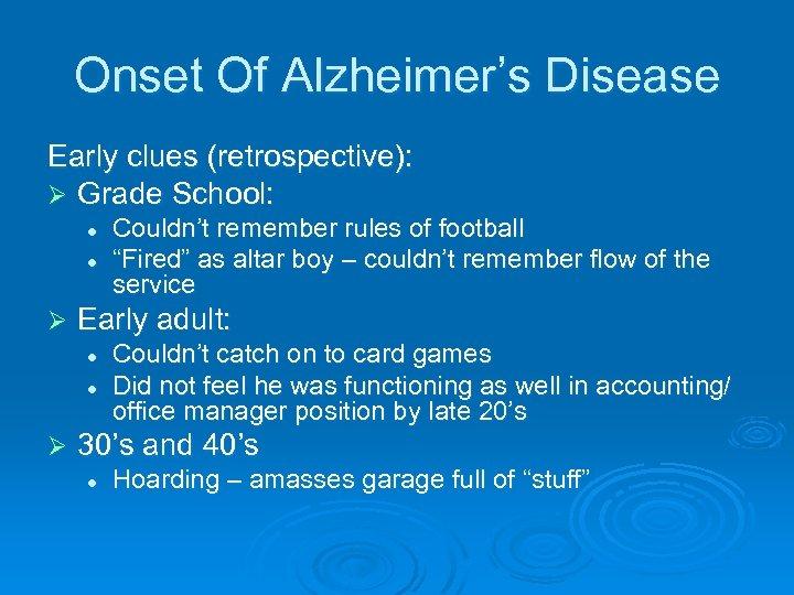 Onset Of Alzheimer's Disease Early clues (retrospective): Ø Grade School: l l Ø Early