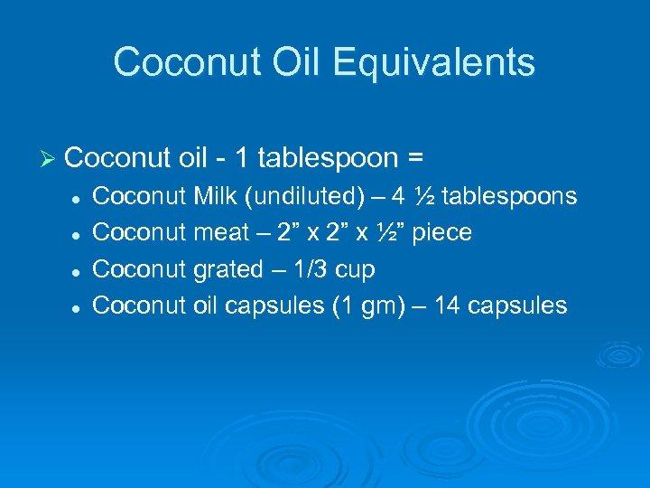 Coconut Oil Equivalents Ø Coconut oil - 1 tablespoon = l l Coconut Milk